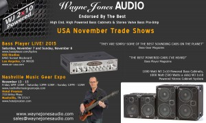 Wayne Jones AUDIO - USA November Trade Shows - Bass Player LIVE! 2015 & Nashville Music Gear Expo - Hi Powered, Hi End Bass Cabinets, Stereo Valve Bass Pre-Amp & Hi Fi Studio Monitors