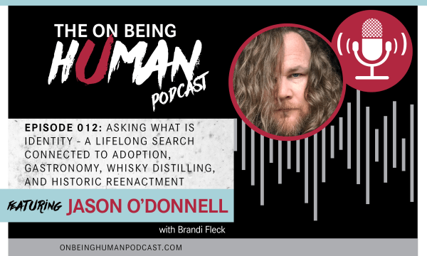 Episode 012 of the On Being Human podcast