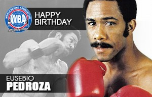Happy Birthday Eusebio Pedroza