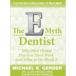 By Michael G. Gerber The E-Myth Dentist