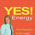 Yes! Energy: The Equation to Do Less, Make More