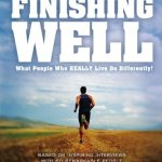 By Bob Buford – Finishing Well: What People Who Really Live Do Differently!