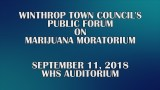 Winthrop Town Council Public Forum, September 11, 2018: Marijuana Moratorium