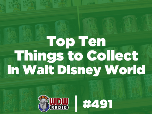 wdw radio 491 top ten things to collect in walt disney world