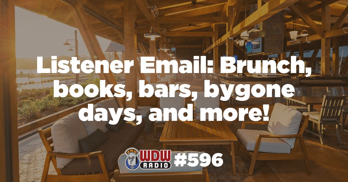 WDW Radio # 596 – Listener Email: Brunch, books, bars, bygone days, and more!