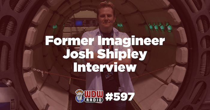 WDW Radio # 597 – Former Imagineer Josh Shipley Interview