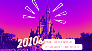 Introductory image for the 2010s edition of the Walt Disney World Influencer of the Decade series