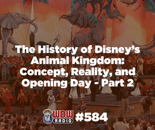WDW Radio 584 History Disney Animal Kingdom Concept Design Opening Day Part 2 POST