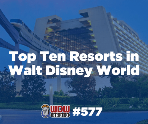 top ten resorts Walt Disney World wdw radio 577 post