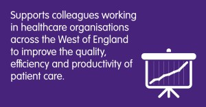 Supports colleagues working in healthcare organisations across the West of England to improve the quality, efficiency and productivity of patient care.