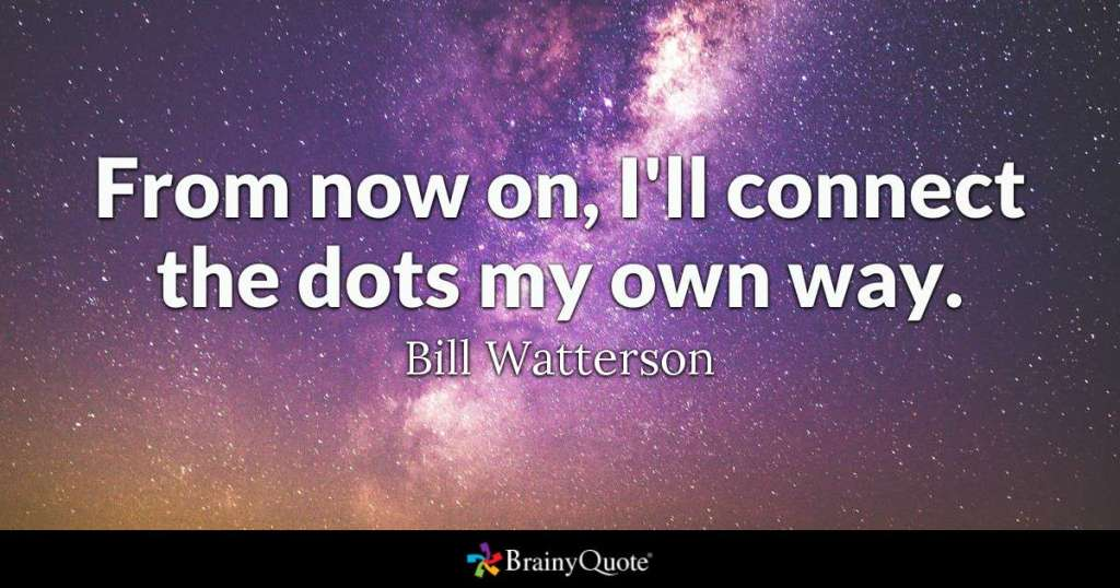 From now on I'll connect the dots my way.