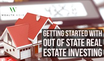 Getting Started With Out of State Real Estate Investing