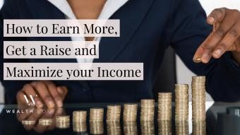 How to Earn More, Get a Raise and Maximize your Income