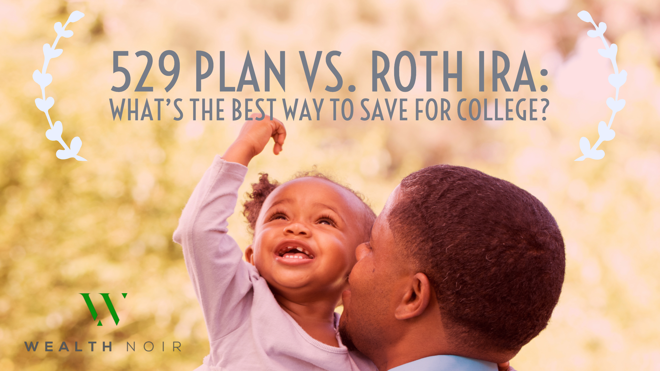 529 Plan vs. Roth IRA Whats the Best Way to Save for College.blog_?fit=2560%2C1440&ssl=1 529 plan vs roth ira what's the best for college savings? wealth