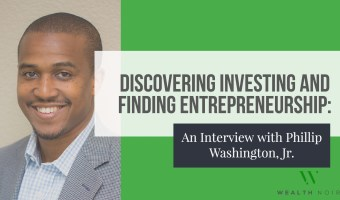 Discovering Investing and Finding Entrepreneurship: An Interview with Phillip Washington, Jr.
