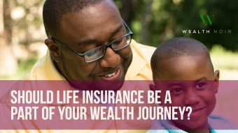 Should Life Insurance Be a Part of Your Wealth Journey?