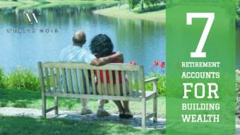 7 Retirement Accounts for Building Wealth