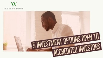 5 Investment Options Open to Accredited Investors