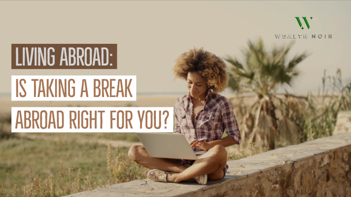 Living Abroad: Is Taking a Break Abroad Right For You?