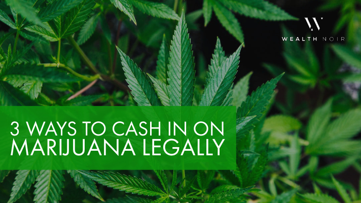 3 Ways To Cash In On Marijuana Legally
