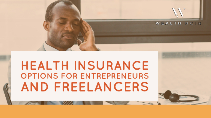 Health Insurance Options for Entrepreneurs and Freelancers