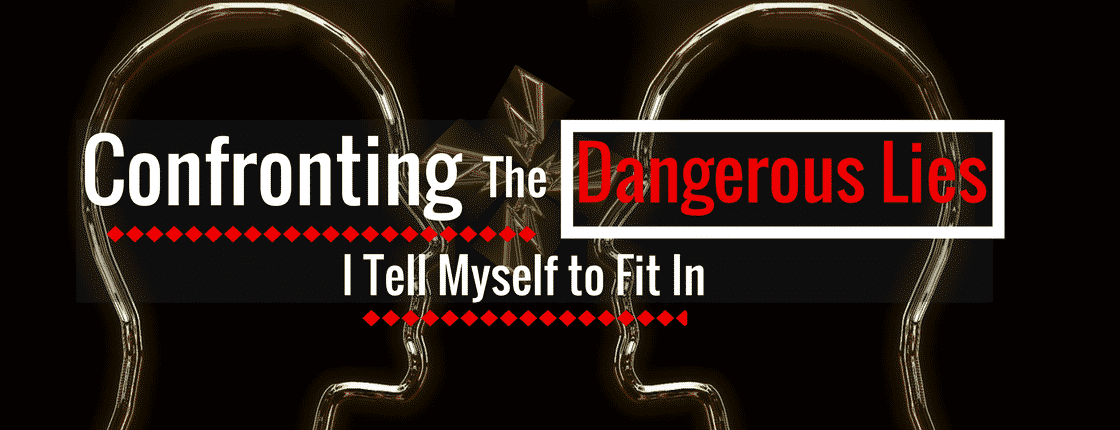 Confronting the Dangerous Lies I Tell Myself to Fit In