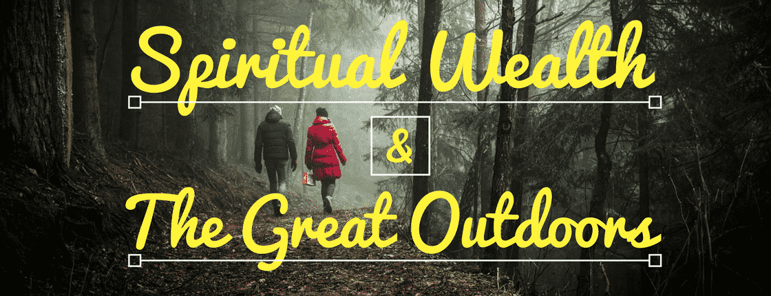 Spiritual Wealth and the Great Outdoors.