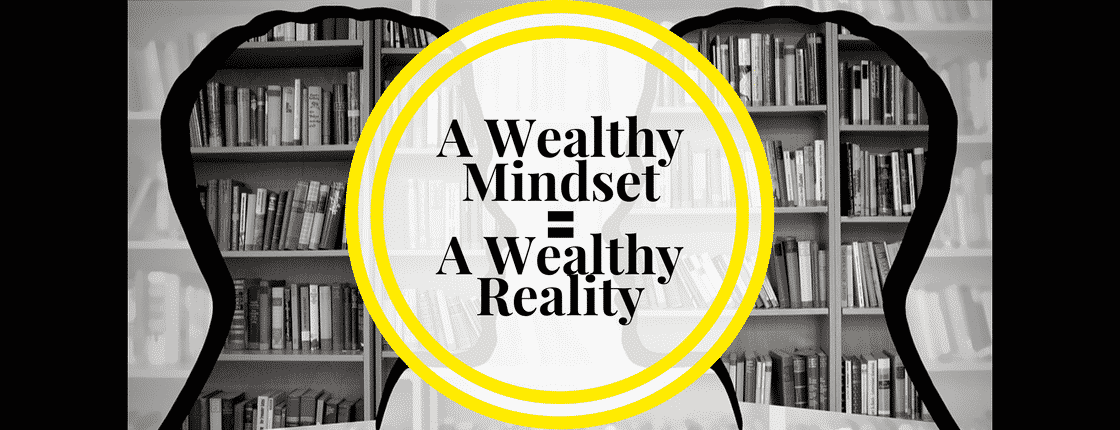 The Wealth Mindset = A Wealthy Life and Reality.