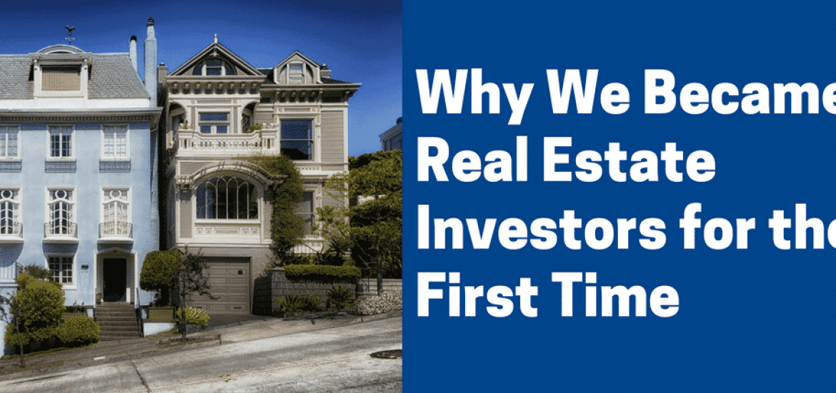Why We Became Real Estate Investors for the First Time