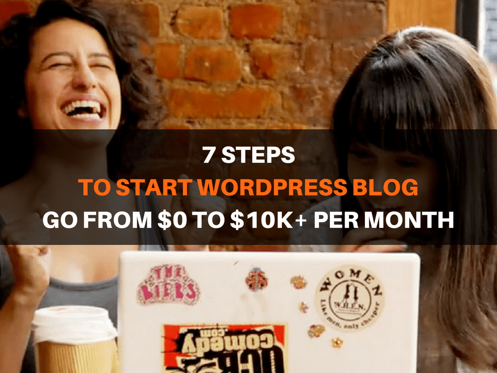 7 Steps to Start a WordPress Blog that Makes $10,000 per Month