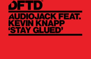 Audiojack featuring Kevin Knapp 'Stay Glued (ZDS Remix)' FREE DOWNLOAD MP3 ZIPPY ZIPPYSHARE