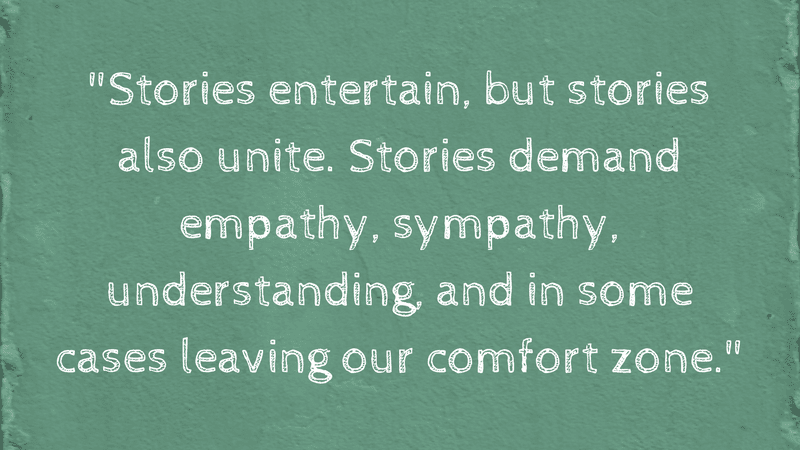 Stories entertain, but stories also unite - From Why Compassion Trumps Current Events in the Classroom
