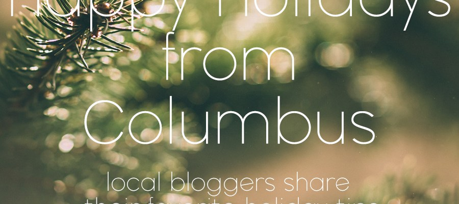 Happy Holidays from Columbus! Local Bloggers Share Favorite Holiday Tips