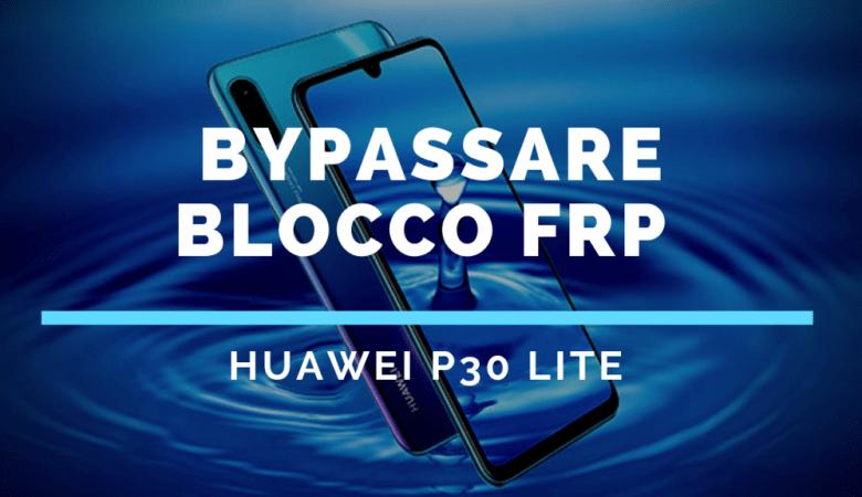 Bypassare Blocco FRP Huawei P30 lite MAR-LX1A