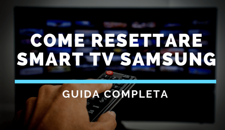 Come resettare Smart TV Samsung - Guida Completa!