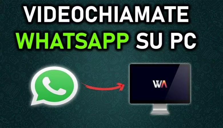 Videochiamate Whatsapp su PC e Mac - Ecco spiegato il trucco