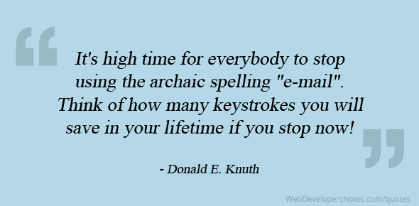 Donald E Knuth quote on Use email instead of email