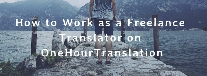 Work as Freelance Translator on OneHourTranslation