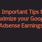 Important Tips to Maximize your Google Adsense Earnings