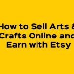 Sell Arts and Crafts Online and Earn with Etsy