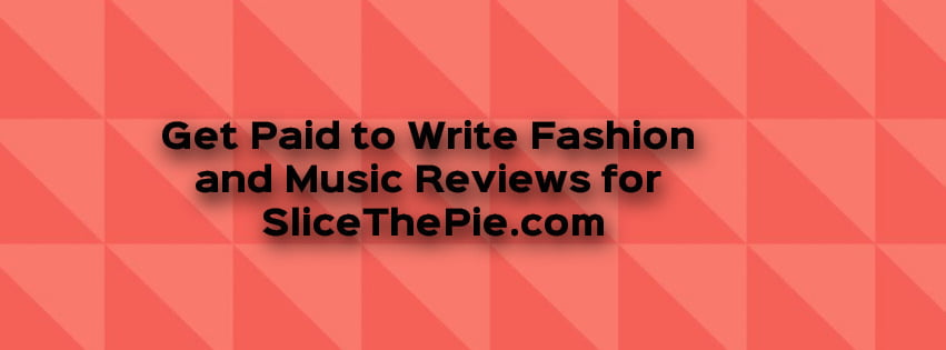 Write Fashion and Music Reviews for SliceThePie