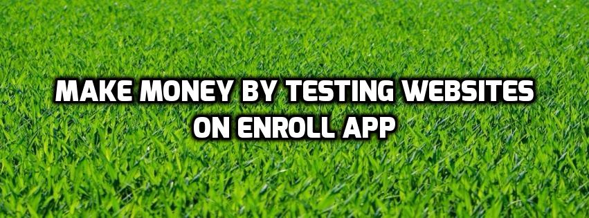 Make money by testing websites enroll app