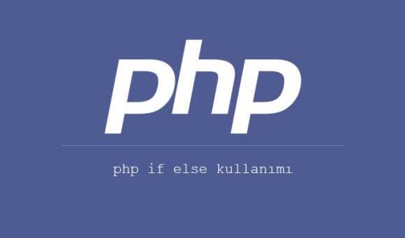 php if else kullanimi web her yerde