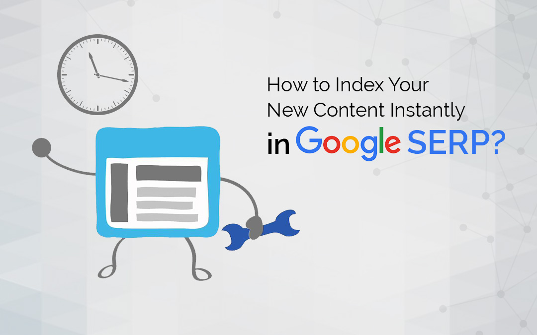 How to Index Your New Content Instantly in Google SERP