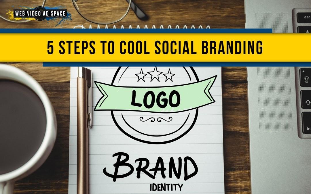 5 Steps to Cool Social Branding