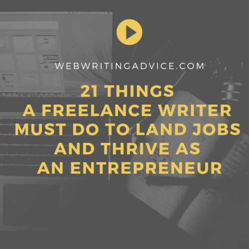 21 Things a Freelance Writer Must Do to Land Jobs and Thrive as an Entrepreneur