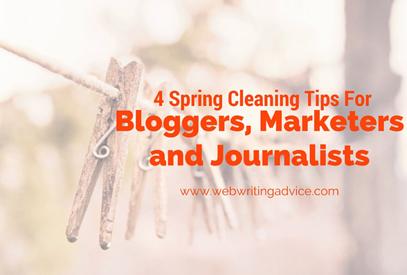 4 Spring Cleaning Tips For Bloggers, Marketers and Journalists