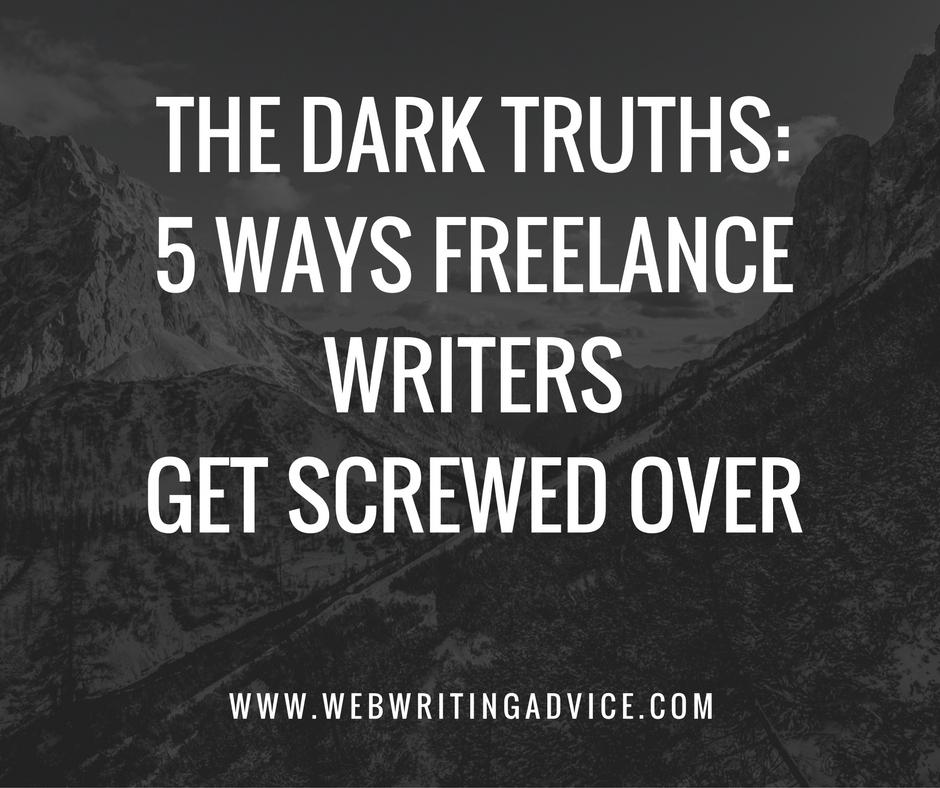 The Dark Truths: 5 Ways Freelance Writers Get Screwed Over