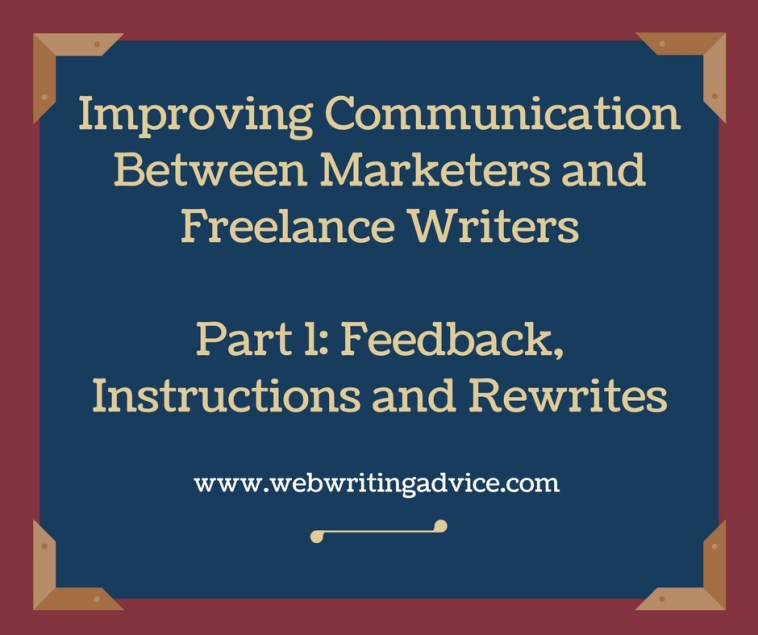 Improving Communication Between Marketers and Freelance Writers Part 1: Feedback, Instructions and Rewrites