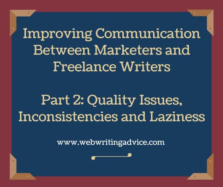Improving Communication Between Marketers and Freelance Writers Part 2: Quality Issues, Inconsistencies and Laziness